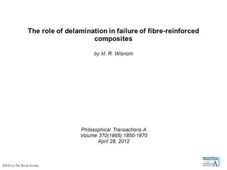 The role of delamination in failure of fibre-reinforced composites by M. R. Wisnom Philosophical Transactions A Volume 370(1965):1850-1870 April 28, 2012.