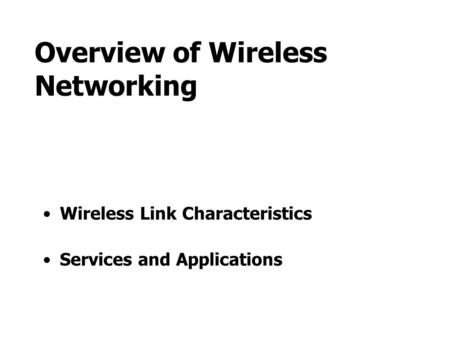 Overview of Wireless Networking Wireless Link Characteristics Services and Applications.