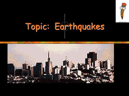Topic: Earthquakes. Sub-project 1: Earthquake Risk International experience, including tragic lessons from recent large earthquakes, shows that the growth.