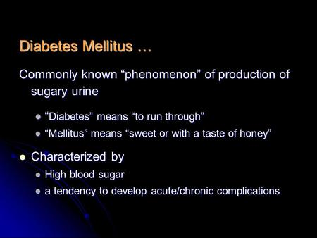 "Diabetes Mellitus … Commonly known ""phenomenon"" of production of sugary urine "" Diabetes"" means ""to run through"" "" Diabetes"" means ""to run through"" ""Mellitus"""
