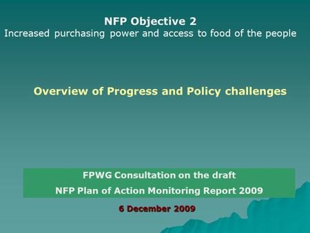 6 December 2009 6 December 2009 FPWG Consultation on the draft NFP Plan of Action Monitoring Report 2009 Overview of Progress and Policy challenges NFP.