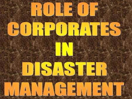 ROLE OF CORPORATES IN DISASTER MANAGEMENT.
