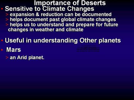 Characteristics of Deserts Besides being dry > few plants > consist of nearly continuous rock and/or sand exposures  little soil development Weathering,
