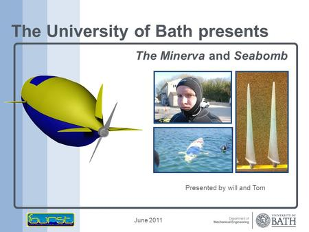 June 2011 The University of Bath presents The Minerva and Seabomb Presented by will and Tom.