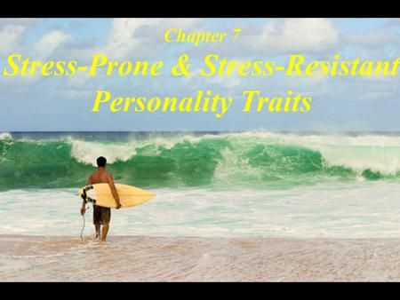 Chapter 7 Stress-Prone & Stress-Resistant Personality Traits.