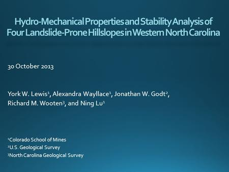Hydro-Mechanical Properties and Stability Analysis of Four Landslide-Prone Hillslopes in Western North Carolina 30 October 2013 York W. Lewis 1, Alexandra.