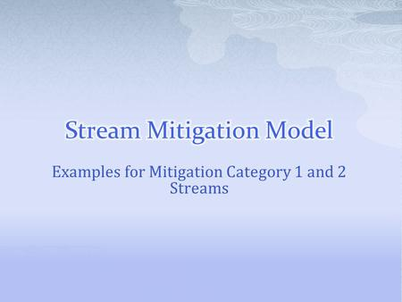 Examples for Mitigation Category 1 and 2 Streams.