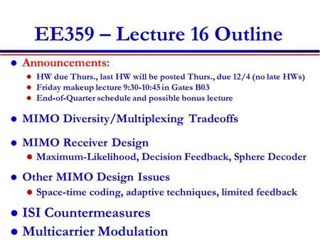 EE359 – Lecture 16 Outline Announcements: HW due Thurs., last HW will be posted Thurs., due 12/4 (no late HWs) Friday makeup lecture 9:30-10:45 in Gates.