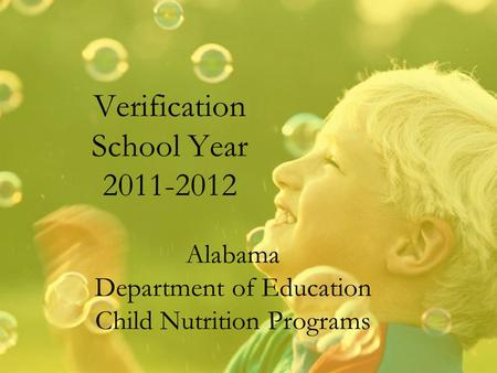 Verification School Year 2011-2012 Alabama Department of Education Child Nutrition Programs.