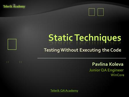 Testing Without Executing the Code Pavlina Koleva Junior QA Engineer WinCore Telerik QA Academy Telerik QA Academy.