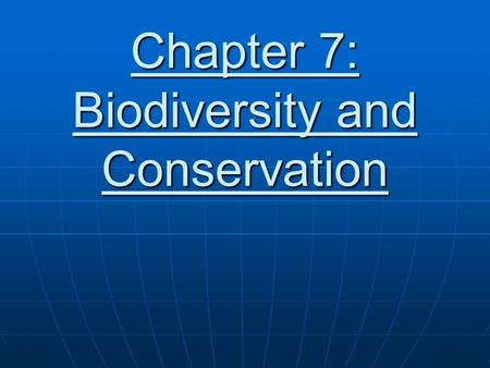 Chapter 7: Biodiversity and Conservation. Chapter 7 Goals and Objectives Differentiate the components of biodiversity Differentiate the components of.
