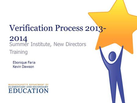 Verification Process 2013- 2014 Summer Institute, New Directors Training Ebonique Faria Kevin Dawson.