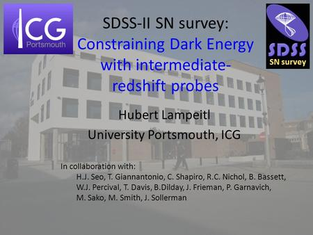 SDSS-II SN survey: Constraining Dark Energy with intermediate- redshift probes Hubert Lampeitl University Portsmouth, ICG In collaboration with: H.J. Seo,