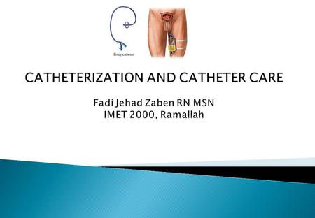  Catheterization and Catheter Care.  Appropriate drainage system with support.  Bag position.  Advising patients.  Plan for removal.  Catheter problems.