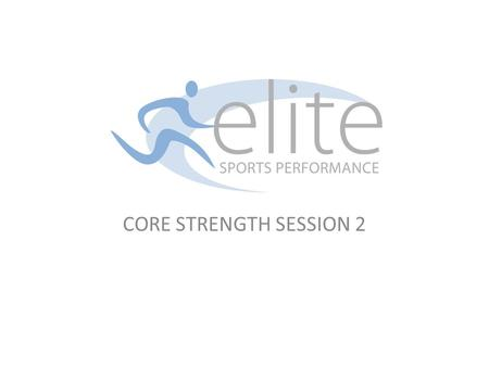 CORE STRENGTH SESSION 2. 1. Age Group Suitable for all players aged 9 and over 2. Session Objectives A. To begin to develop players core stability B.