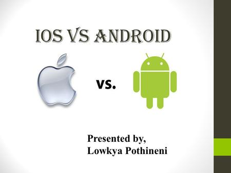 IOS VS ANDROID Presented by, Lowkya Pothineni. CONTENTS INTRODUCTION SECURITY REQUIREMENTS FOR MOS  APPLICATION SANDBOXING  MEMORY RANDOMIZATION  ENCRYPTION.