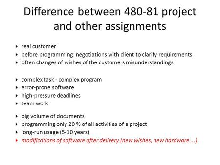 Difference between 480-81 project and other assignments  real customer  before programming: negotiations with client to clarify requirements  often.