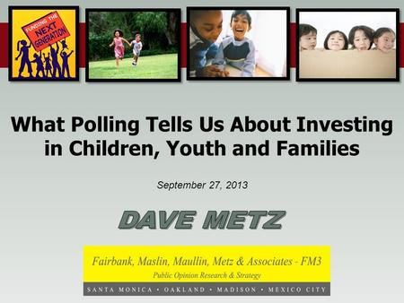 September 27, 2013 What Polling Tells Us About Investing in Children, Youth and Families.