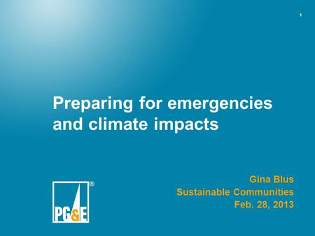 1 Preparing for emergencies and climate impacts Gina Blus Sustainable Communities Feb. 28, 2013.
