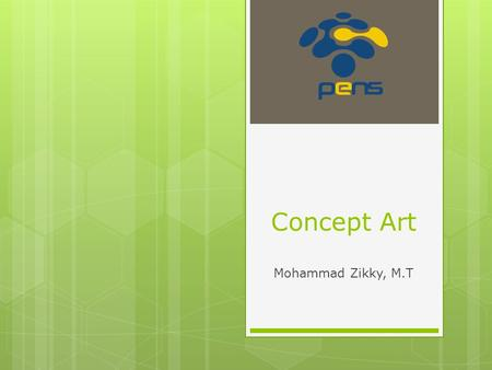 Concept Art Mohammad Zikky, M.T. 2 Outline  The Pipeline  Concept Art(next)  2D Art  Animation, Tiles  3D Art  Modeling, Texturing, Lighting.