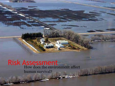 Risk Assessment How does the environment affect human survival?