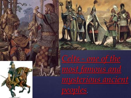 { Celts - one of the most famous and mysterious ancient peoples.