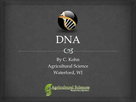 By C. Kohn Agricultural Science Waterford, WI.   DNA is deoxyribonucleic acid.  It is kept in the nucleus of a cell to protect it.  DNA = Instructions.