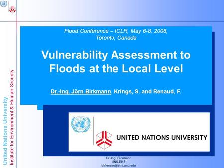 United Nations University Institute for Environment & Human Security Dr.-Ing. Birkmann UNU-EHS Advancing Knowledge for Human Security.