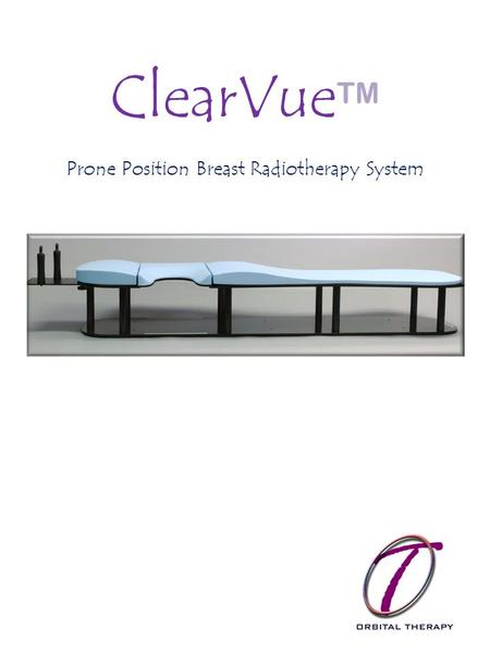 ClearVue TM Prone Position Breast Radiotherapy System.