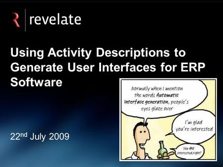 Using Activity Descriptions to Generate User Interfaces for ERP Software 22 nd July 2009.