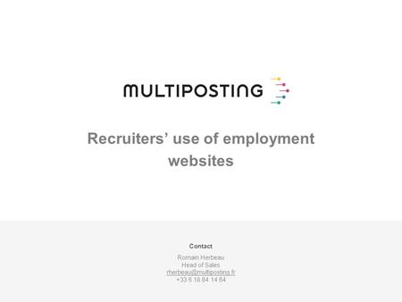 Contact Romain Herbeau Head of Sales +33­ 6 18 84 14 64 Recruiters' use of employment websites.