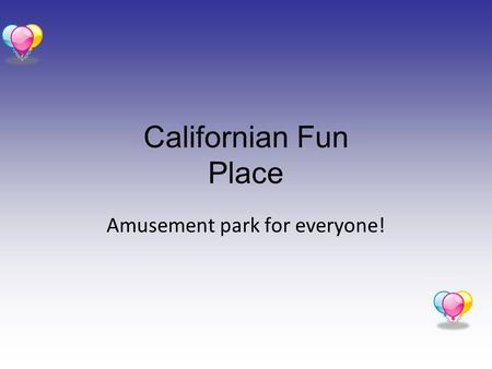 Californian Fun Place Amusement park for everyone!