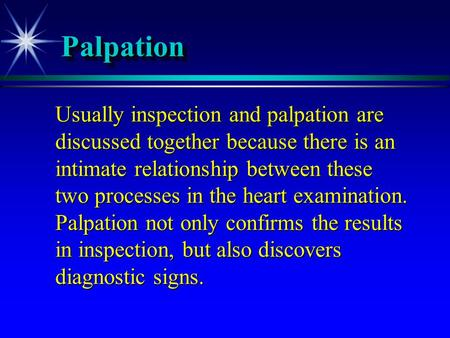 PalpationPalpation Usually inspection and palpation are discussed together because there is an intimate relationship between these two processes in the.