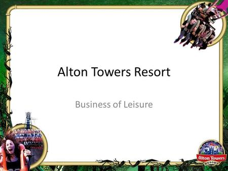 Alton Towers Resort Business of Leisure. MARKETING AND PROMOTIONS.