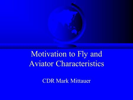 Motivation to Fly and Aviator Characteristics CDR Mark Mittauer.