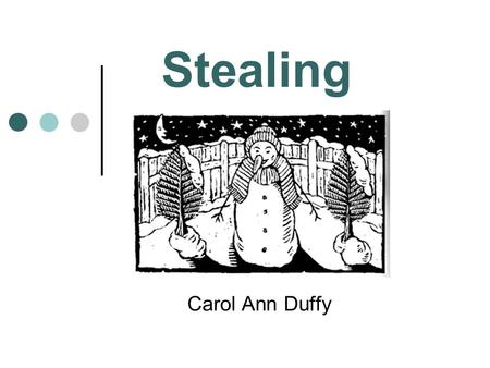 Stealing Carol Ann Duffy. In this poem, Duffy adopts the voice of a bored young man who tells us about his exploits stealing. This speaking a poem in.