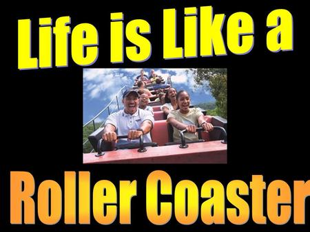 Life is Like a Roller Coaster The National Consumer Product Safety Commission estimates that over 270 million people visit American amusement parks each.