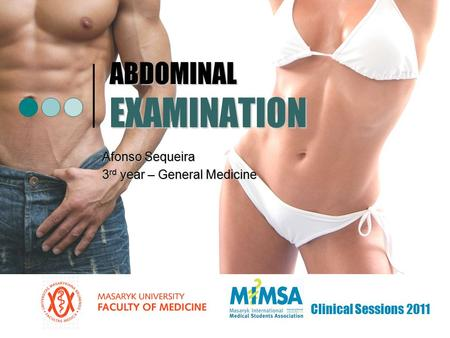 ABDOMINAL EXAMINATION Afonso Sequeira 3 rd year – General Medicine Clinical Sessions 2011.