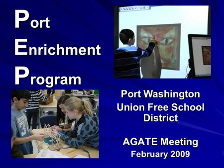 P ort E nrichment P rogram Port Washington Union Free School District AGATE Meeting February 2009.