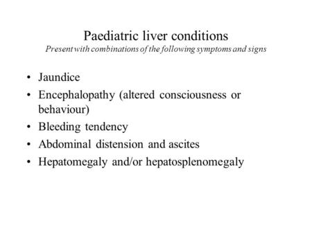 Jaundice Encephalopathy (altered consciousness or behaviour)