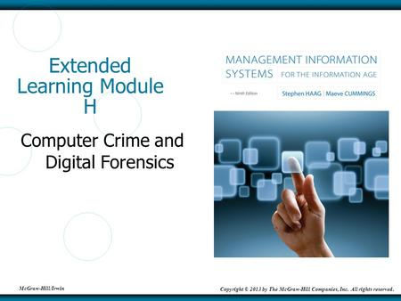 McGraw-Hill/Irwin Copyright © 2013 by The McGraw-Hill Companies, Inc. All rights reserved. Extended Learning Module H Computer Crime and Digital Forensics.