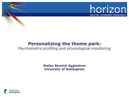Personalizing the theme park: Psychometric profiling and physiological monitoring Stefan Rennick Egglestone University of Nottingham.