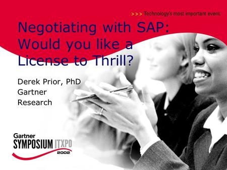 Hosted by Negotiating with SAP: Would you like a License to Thrill? Derek Prior, PhD Gartner Research.