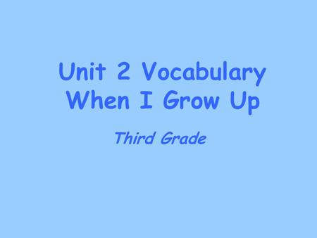 Unit 2 Vocabulary When I Grow Up