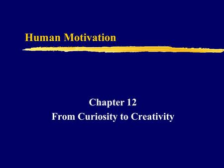 Human Motivation Chapter 12 From Curiosity to Creativity.