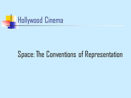 Hollywood Cinema Space: The Conventions of Representation.