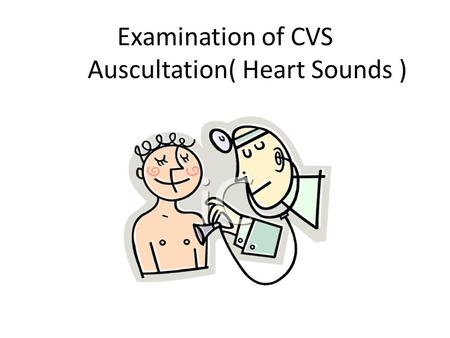 Examination of CVS Auscultation( Heart Sounds )