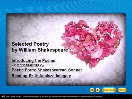Introducing the Poems with Poetic Form: Shakespearean Sonnet Reading Skill: Analyze Imagery VIDEO TRAILERS Selected Poetry by William Shakespeare.