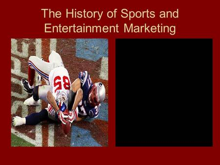 The History of Sports and Entertainment Marketing.
