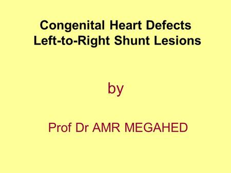 Congenital Heart Defects Left-to-Right Shunt Lesions by Prof Dr AMR MEGAHED.